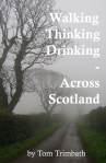 Walking Thinking Drinking Across Scotland